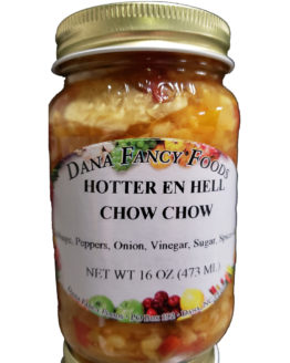 Hotter En Hell Chow Chow - Local Family Business - Original Family Recipes For over 50 Years - DanaFancyFoods.com